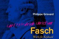 Philippe Grisvard plays keyboard music by Carl Friedrich Christian Fasch Audax Records
