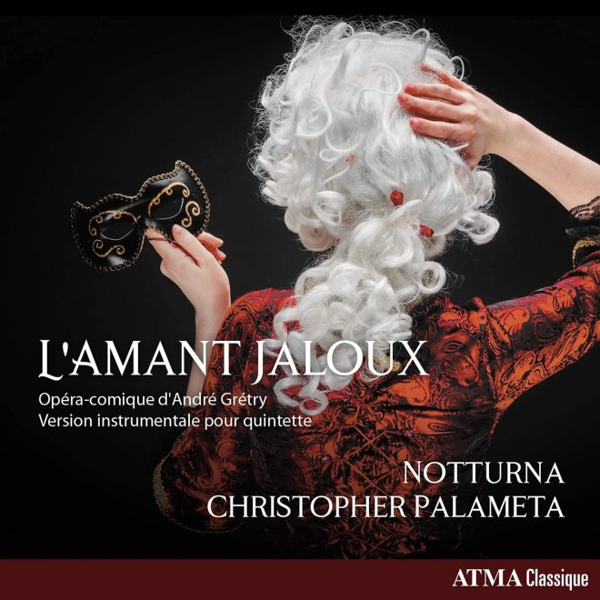 CD cover Gretry L'amant jaloux Notturna Christopher Palameta