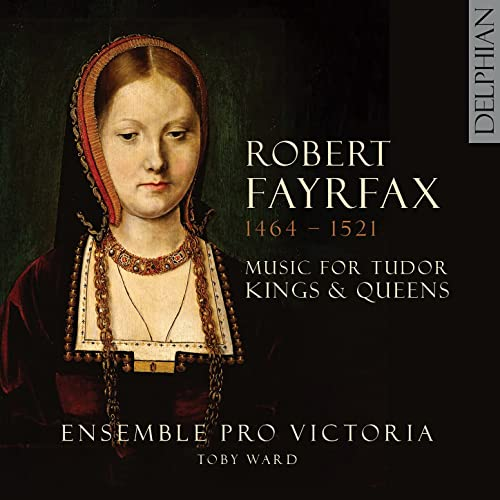 CD Cover Fayrfax Music for Tudor Kings and Queens Ensemble Pro Victoria